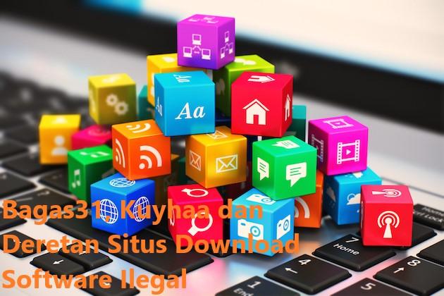 Bagas31, Kuyhaa dan Deretan Situs Download Software Ilegal